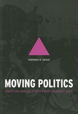Moving Politics By Gould, Deborah B.