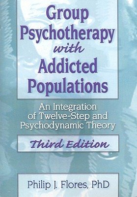 Group Psychotherapy with Addicted Populations By Flores, Philip J.
