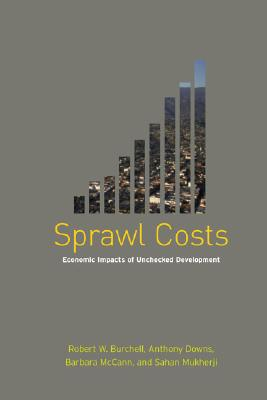 Sprawl Costs By Burchell, Robert W. (EDT)/ Downs, Anthony/ McCann, Barbara/ Mukherji, Sahan